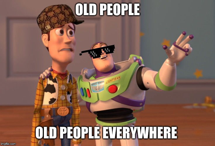 X, X Everywhere Meme | OLD PEOPLE OLD PEOPLE EVERYWHERE | image tagged in memes,x x everywhere | made w/ Imgflip meme maker