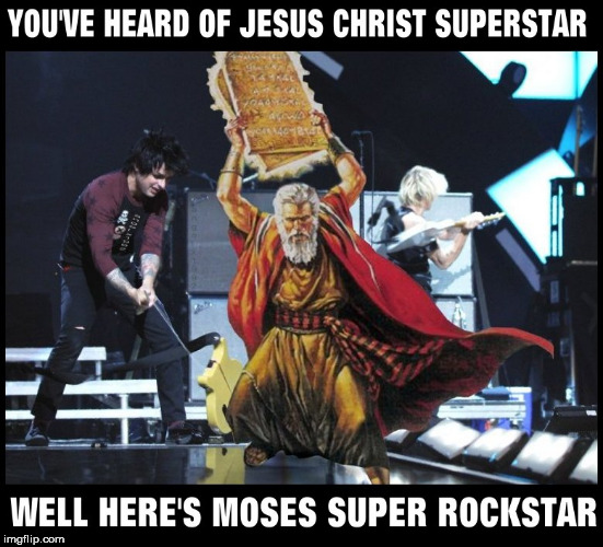 image tagged in moses,green day,alternative,rockstar,jesus christ,rock music | made w/ Imgflip meme maker