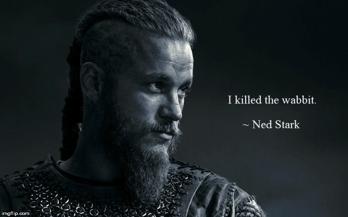 Viking inspirational quote | image tagged in vikings quote,ragnar lothbrok,game of thrones,elmer fudd,humor | made w/ Imgflip meme maker