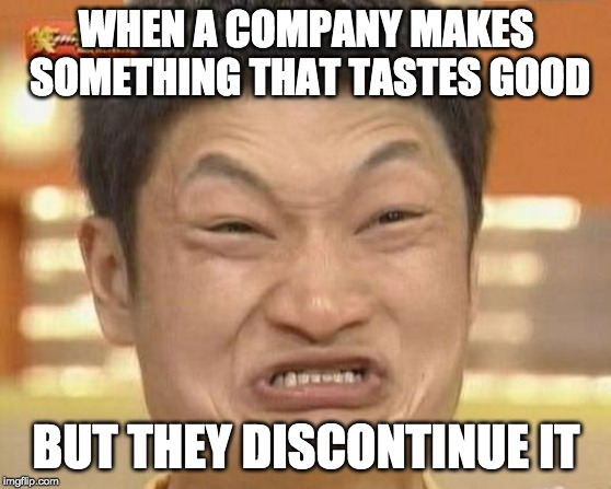 I hate when that happens. | WHEN A COMPANY MAKES SOMETHING THAT TASTES GOOD BUT THEY DISCONTINUE IT | image tagged in memes,impossibru guy original,angry asian,sad but true,funny asian face,haha | made w/ Imgflip meme maker