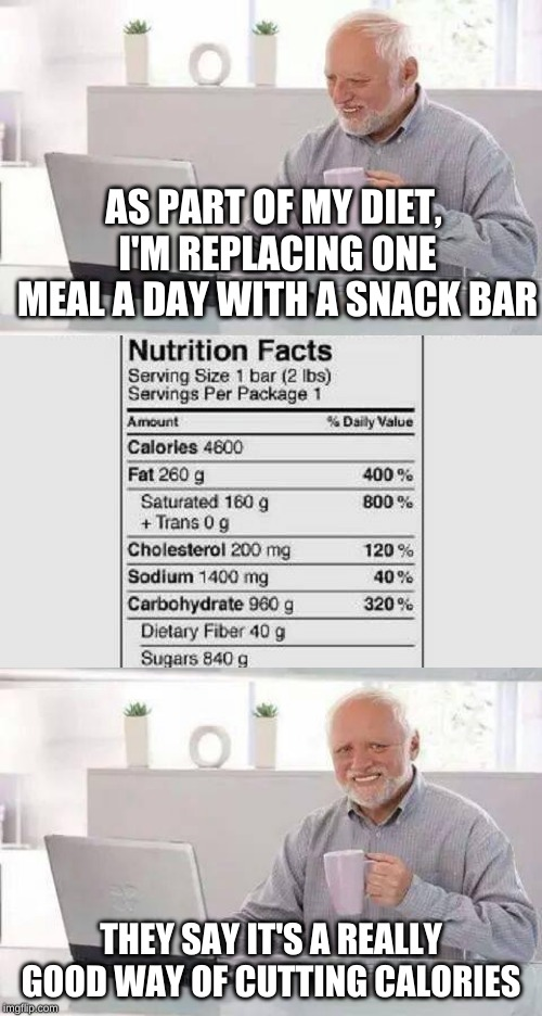 It would appear that Harold's head is almost as thick as the rest of him | AS PART OF MY DIET, I'M REPLACING ONE MEAL A DAY WITH A SNACK BAR THEY SAY IT'S A REALLY GOOD WAY OF CUTTING CALORIES | image tagged in memes,hide the pain harold,what am i doing with my life,too bad so sad i'm glad,eating healthy,thparky | made w/ Imgflip meme maker