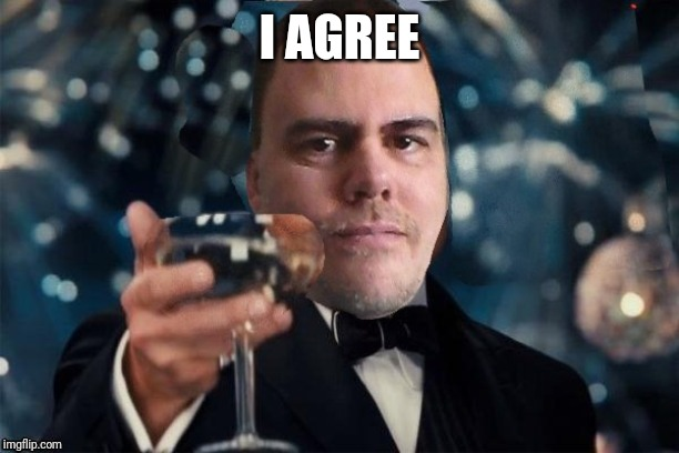 cheers | I AGREE | image tagged in cheers | made w/ Imgflip meme maker