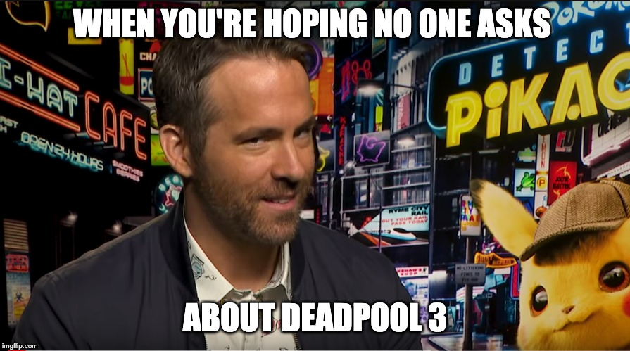 PIkachu & Deadpool 3 | WHEN YOU'RE HOPING NO ONE ASKS ABOUT DEADPOOL 3 | image tagged in ryan reynolds,pikachu,deadpool | made w/ Imgflip meme maker