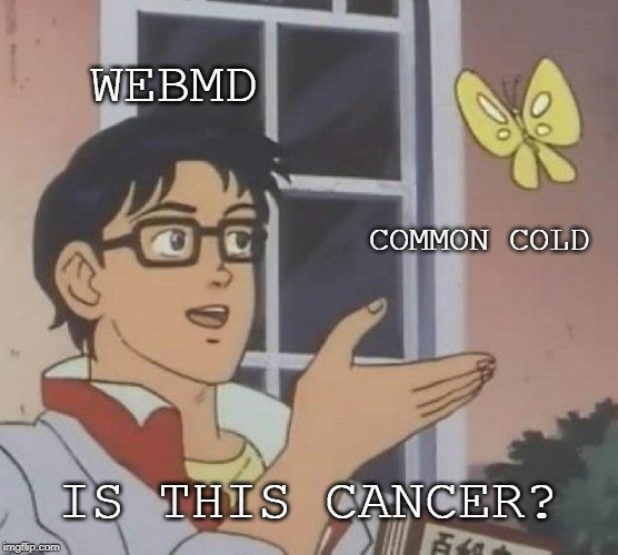 Is This A Pigeon | WEBMD COMMON COLD IS THIS CANCER? | image tagged in memes,is this a pigeon | made w/ Imgflip meme maker