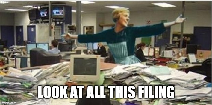 Sound Of Music Work | LOOK AT ALL THIS FILING | image tagged in sound of music work | made w/ Imgflip meme maker
