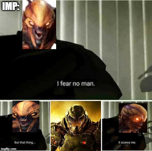 I fear no man | IMP: | image tagged in i fear no man | made w/ Imgflip meme maker