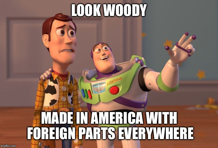 X, X Everywhere Meme | LOOK WOODY MADE IN AMERICA WITH FOREIGN PARTS EVERYWHERE | image tagged in memes,x x everywhere | made w/ Imgflip meme maker