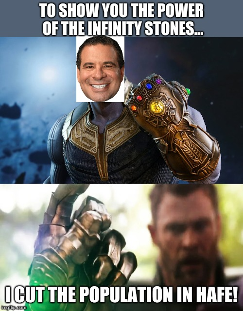 phil thanos | TO SHOW YOU THE POWER OF THE INFINITY STONES... I CUT THE POPULATION IN HAFE! | image tagged in memes,thanos snap,flex tape,phil swift | made w/ Imgflip meme maker