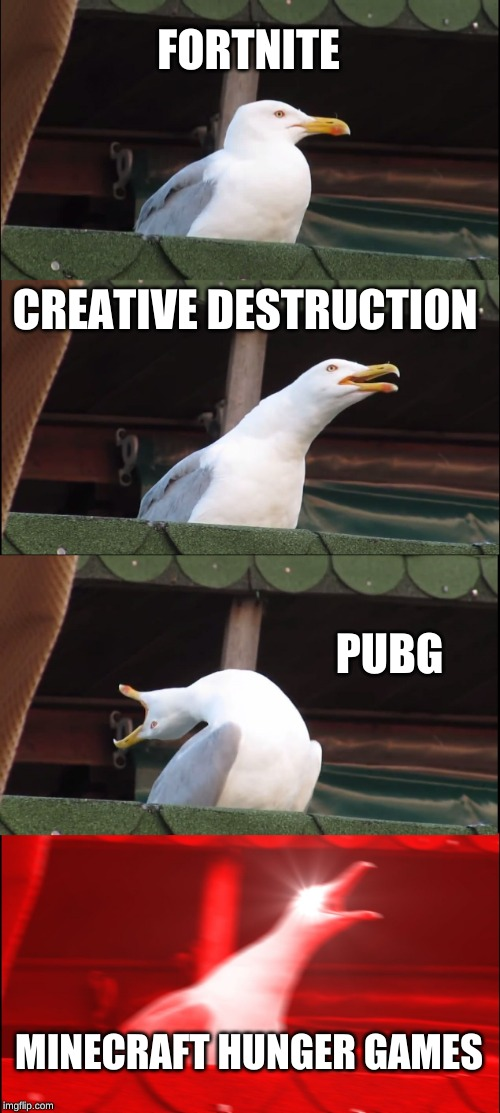 Inhaling Seagull Meme | FORTNITE CREATIVE DESTRUCTION PUBG MINECRAFT HUNGER GAMES | image tagged in memes,inhaling seagull | made w/ Imgflip meme maker