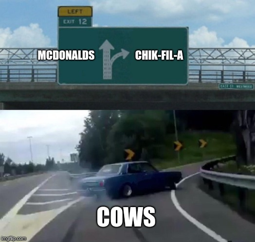 Left Exit 12 Off Ramp Meme | MCDONALDS CHIK-FIL-A COWS | image tagged in memes,left exit 12 off ramp | made w/ Imgflip meme maker