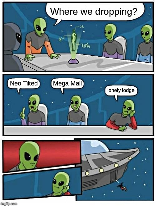 Alien Meeting Suggestion | Where we dropping? Neo Tilted Mega Mall lonely lodge | image tagged in memes,alien meeting suggestion | made w/ Imgflip meme maker