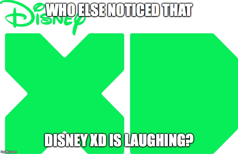 Am I alone on this here? | WHO ELSE NOTICED THAT DISNEY XD IS LAUGHING? | image tagged in disney | made w/ Imgflip meme maker