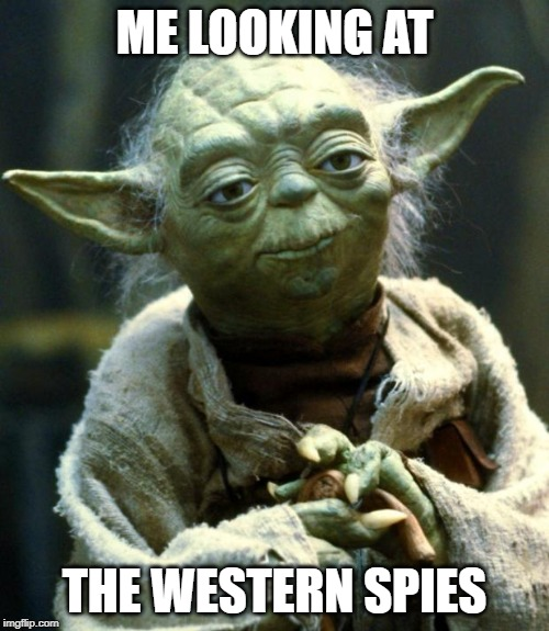Star Wars Yoda Meme | ME LOOKING AT THE WESTERN SPIES | image tagged in memes,star wars yoda | made w/ Imgflip meme maker