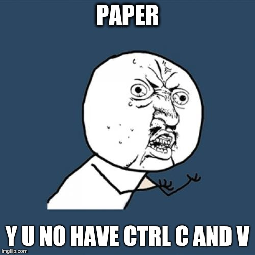 Y U No Meme | PAPER Y U NO HAVE CTRL C AND V | image tagged in memes,y u no | made w/ Imgflip meme maker