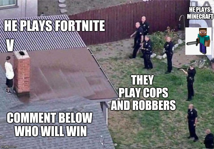 Smash People Ultimate | HE PLAYS FORTNITE THEY PLAY COPS AND ROBBERS V COMMENT BELOW WHO WILL WIN HE PLAYS MINECRAFT | image tagged in fortnite meme,memes,funny,gifs,fbi lacks conviction,minecraft | made w/ Imgflip meme maker