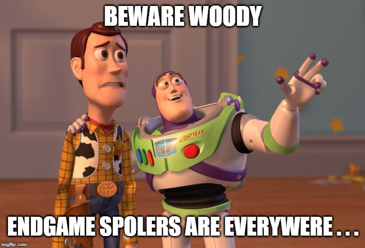 X, X Everywhere Meme | BEWARE WOODY ENDGAME SPOLERS ARE EVERYWERE . . . | image tagged in memes,x x everywhere | made w/ Imgflip meme maker