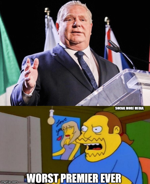 Doug Ford is The Worst |  SOCIAL MORE MEDIA | image tagged in doug ford,ford nation,ontario,terrible,worst,comic book guy worst ever | made w/ Imgflip meme maker