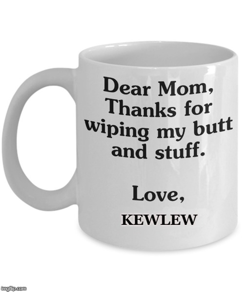 mothers day | KEWLEW | image tagged in mothers day 2019,kewlew,coffee mug,silly,mom | made w/ Imgflip meme maker
