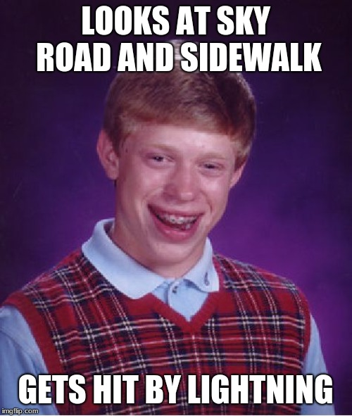 Bad Luck Brian Meme | LOOKS AT SKY ROAD AND SIDEWALK GETS HIT BY LIGHTNING | image tagged in memes,bad luck brian | made w/ Imgflip meme maker