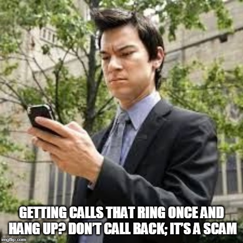 Cell phone guy | GETTING CALLS THAT RING ONCE AND HANG UP? DON'T CALL BACK; IT'S A SCAM | image tagged in cell phone guy | made w/ Imgflip meme maker