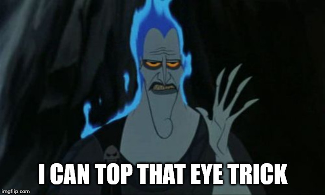 Hercules Hades Meme | I CAN TOP THAT EYE TRICK | image tagged in memes,hercules hades | made w/ Imgflip meme maker