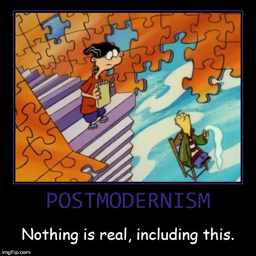 POSTMODERNISM | Nothing is real, including this. | image tagged in funny,demotivationals,ed edd n eddy,postmodernism,logic has no place here,i give up | made w/ Imgflip demotivational maker