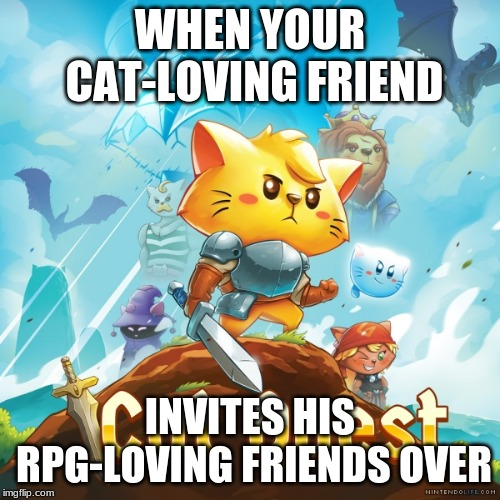 ultimate roleplay | WHEN YOUR CAT-LOVING FRIEND INVITES HIS RPG-LOVING FRIENDS OVER | image tagged in cats,nintendo switch,cat quest,rpg fan | made w/ Imgflip meme maker