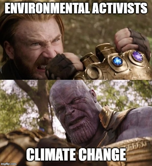 Avengers Infinity War Cap vs Thanos | ENVIRONMENTAL ACTIVISTS CLIMATE CHANGE | image tagged in avengers infinity war cap vs thanos | made w/ Imgflip meme maker