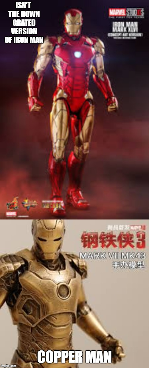 iron man | ISN'T THE DOWN GRATED VERSION OF IRON MAN COPPER MAN | image tagged in copper man | made w/ Imgflip meme maker