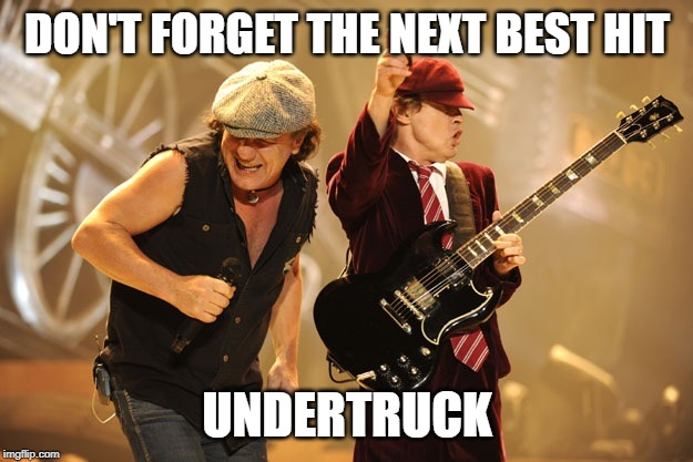 Ac/dc | DON'T FORGET THE NEXT BEST HIT UNDERTRUCK | image tagged in ac/dc | made w/ Imgflip meme maker