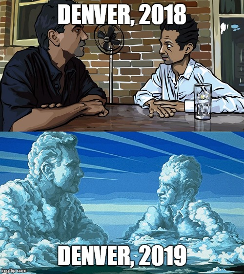 DENVER, 2018 DENVER, 2019 | image tagged in denver,mushrooms | made w/ Imgflip meme maker