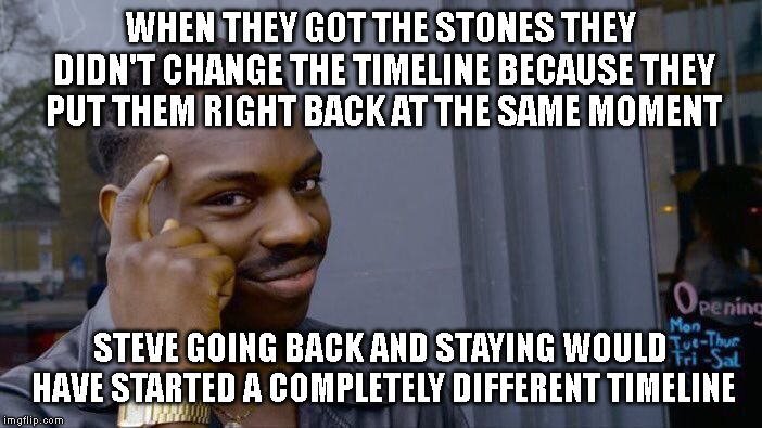 Roll Safe Think About It Meme | WHEN THEY GOT THE STONES THEY DIDN'T CHANGE THE TIMELINE BECAUSE THEY PUT THEM RIGHT BACK AT THE SAME MOMENT STEVE GOING BACK AND STAYING WO | image tagged in memes,roll safe think about it | made w/ Imgflip meme maker