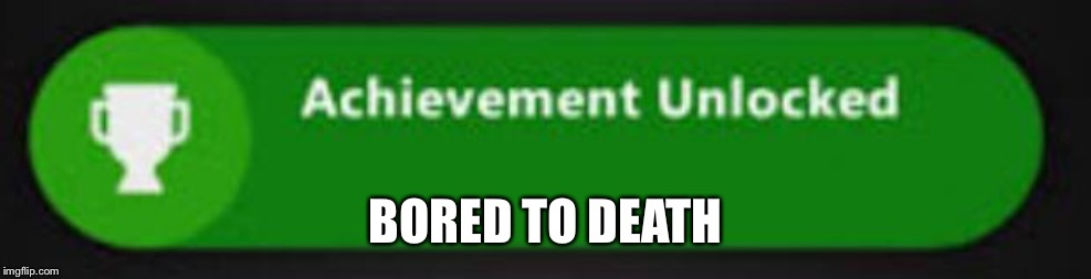 Xbox One achievement  | BORED TO DEATH | image tagged in xbox one achievement | made w/ Imgflip meme maker