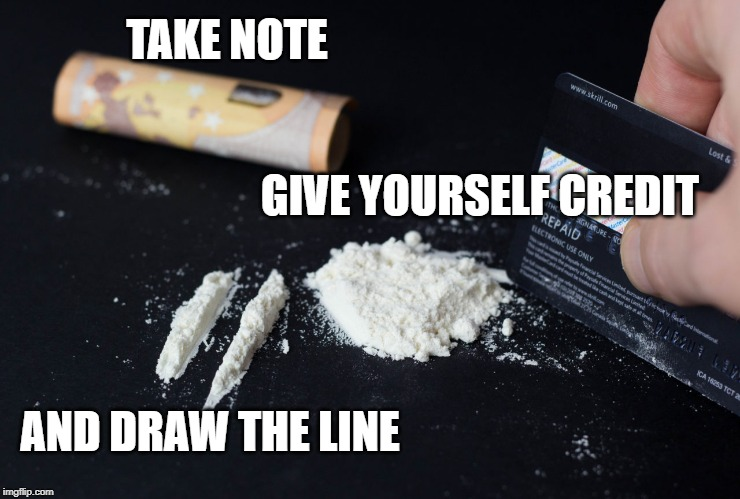 Enough is Enough! | TAKE NOTE GIVE YOURSELF CREDIT AND DRAW THE LINE | image tagged in drugs are bad,don't do drugs,fighting,love | made w/ Imgflip meme maker