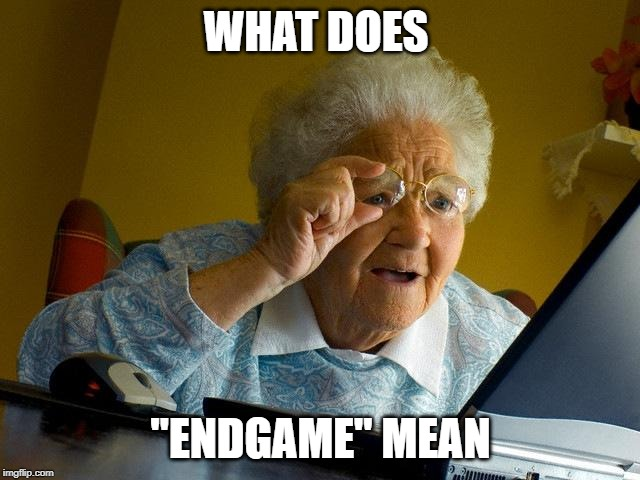 "Grandma Finds The Internet Meme | WHAT DOES ""ENDGAME"" MEAN 