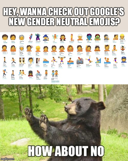 HEY, WANNA CHECK OUT GOOGLE'S NEW GENDER NEUTRAL EMOJIS? | image tagged in memes,how about no bear | made w/ Imgflip meme maker