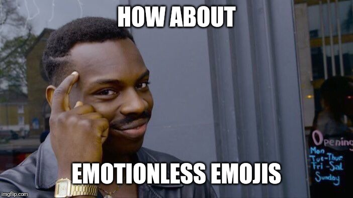 Roll Safe Think About It Meme | HOW ABOUT EMOTIONLESS EMOJIS | image tagged in memes,roll safe think about it | made w/ Imgflip meme maker