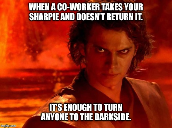Sharpie Darkside | WHEN A CO-WORKER TAKES YOUR SHARPIE AND DOESN'T RETURN IT. IT'S ENOUGH TO TURN ANYONE TO THE DARKSIDE. | image tagged in memes,darkside,co-workers,sharpie | made w/ Imgflip meme maker