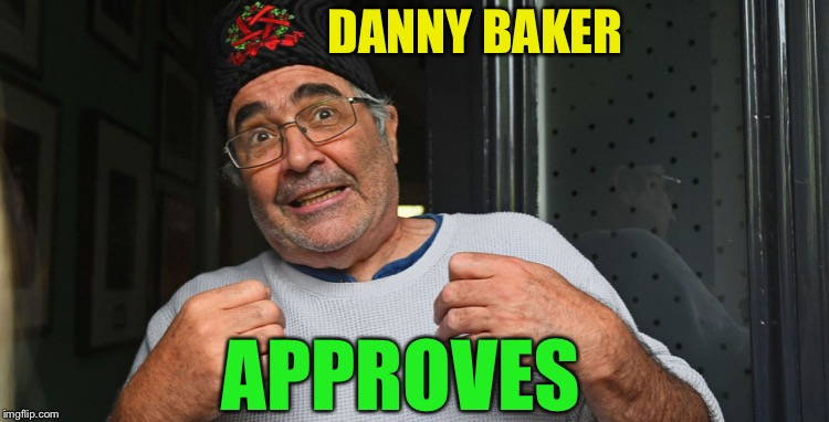DANNY BAKER APPROVES | made w/ Imgflip meme maker