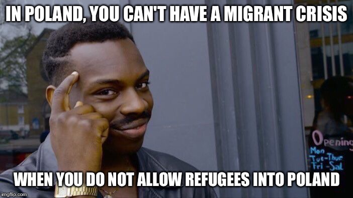Roll Safe Think About It |  IN POLAND, YOU CAN'T HAVE A MIGRANT CRISIS; WHEN YOU DO NOT ALLOW REFUGEES INTO POLAND | image tagged in memes,roll safe think about it | made w/ Imgflip meme maker
