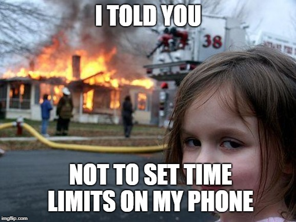 Don't set time limits on my phone | I TOLD YOU NOT TO SET TIME LIMITS ON MY PHONE | image tagged in memes,disaster girl,cell phone | made w/ Imgflip meme maker