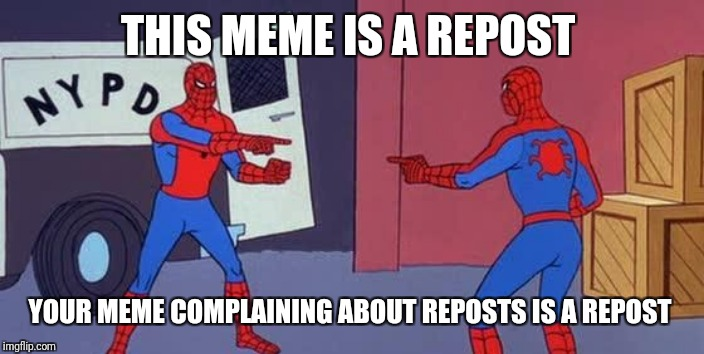 Spider Man Double | THIS MEME IS A REPOST YOUR MEME COMPLAINING ABOUT REPOSTS IS A REPOST | image tagged in spider man double | made w/ Imgflip meme maker