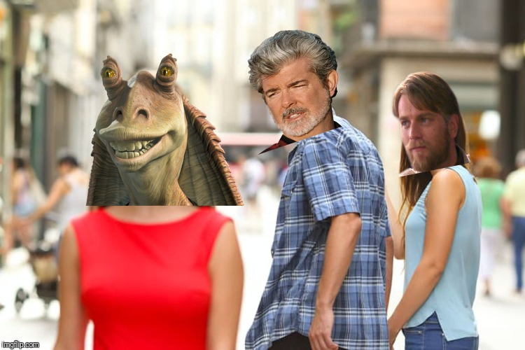 We all know... | image tagged in memes,distracted boyfriend,star wars,jar jar binks,george lucas | made w/ Imgflip meme maker