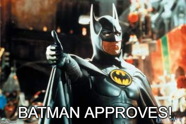 BATMAN APPROVES! | image tagged in batman ok | made w/ Imgflip meme maker