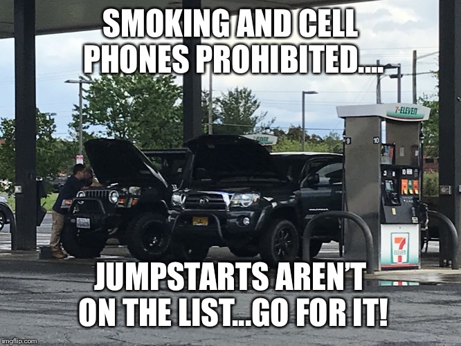SMOKING AND CELL PHONES PROHIBITED.... JUMPSTARTS AREN'T ON THE LIST...GO FOR IT! | image tagged in stupidity level 10 | made w/ Imgflip meme maker
