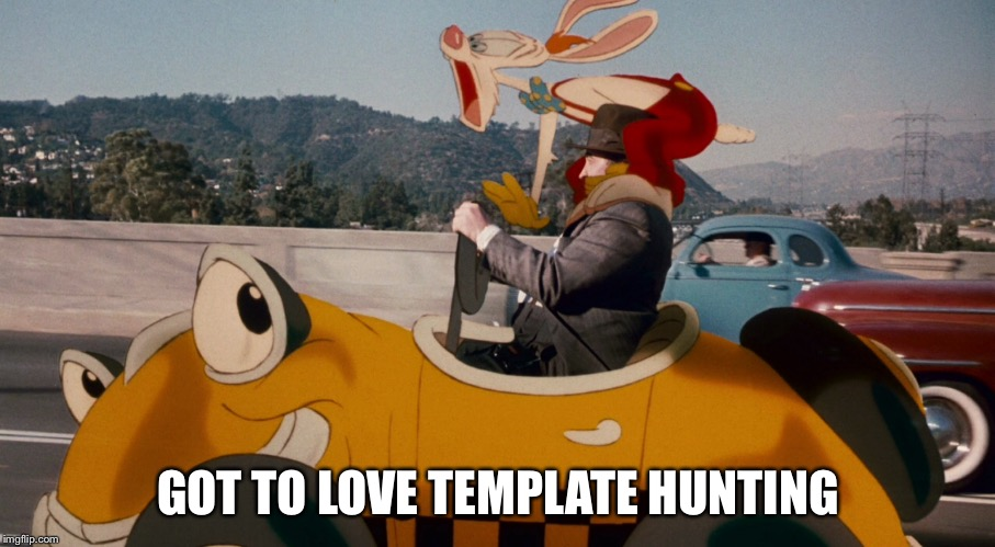 GOT TO LOVE TEMPLATE HUNTING | made w/ Imgflip meme maker
