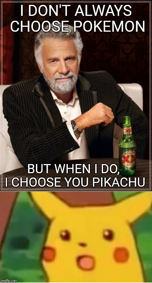 Yes, you Pikachu | I DON'T ALWAYS CHOOSE POKEMON BUT WHEN I DO, I CHOOSE YOU PIKACHU | image tagged in the most interesting man in the world,surprised pikachu,pokemon,pikachu,lol,funny memes | made w/ Imgflip meme maker