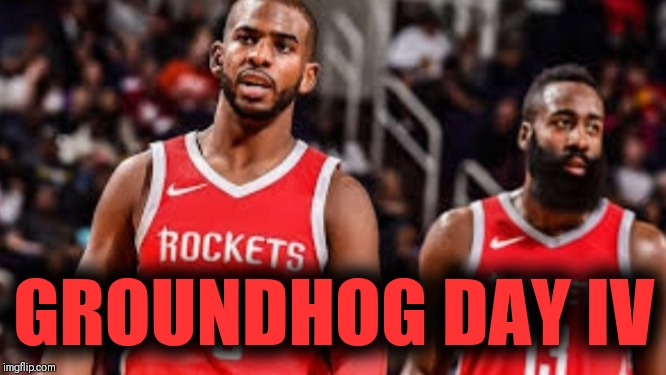 HOUSTON: WE HAVE A PROBLEM | GROUNDHOG DAY IV | image tagged in james harden,chris paul,nba memes | made w/ Imgflip meme maker