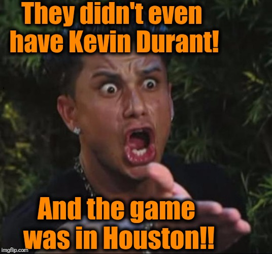 HOW THE HECK DID YOU GUYS LOSE TO THOSE ANNOYING WARRIORS AGAIN?? | They didn't even have Kevin Durant! And the game was in Houston!! | image tagged in for crying out loud | made w/ Imgflip meme maker