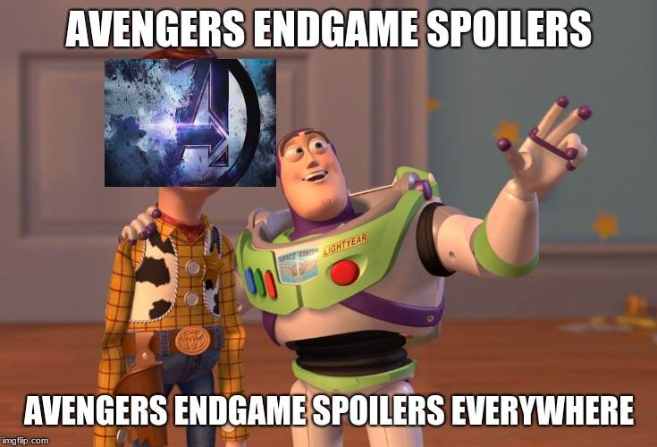 X, X Everywhere Meme | AVENGERS ENDGAME SPOILERS AVENGERS ENDGAME SPOILERS EVERYWHERE | image tagged in memes,x x everywhere | made w/ Imgflip meme maker